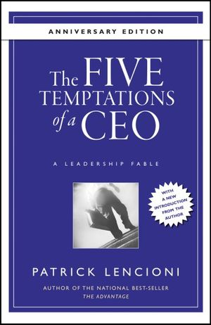 The Five Temptations of a CEO: A Leadership Fable, 10th Anniversary Edition
