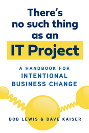 There's No Such Thing as an IT Project